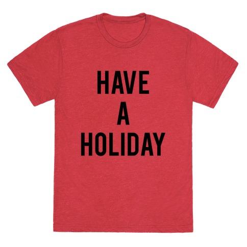 Have a Holiday (black) T-Shirt