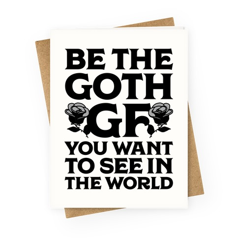 Be the Goth GF You Want to See in the World  Greeting Card