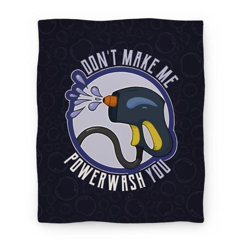 Don't Make Me Powerwash You Blanket