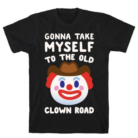 Gonna Take Myself To The Old Clown Road Parody White Print T-Shirt
