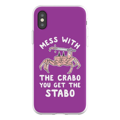 Mess With The Crabo You Get The Stabo Phone Flexi-Case