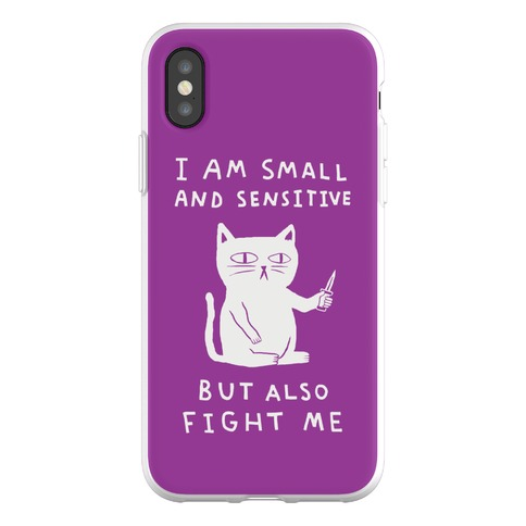 I Am Small And Sensitive But Also Fight Me Phone Flexi-Case
