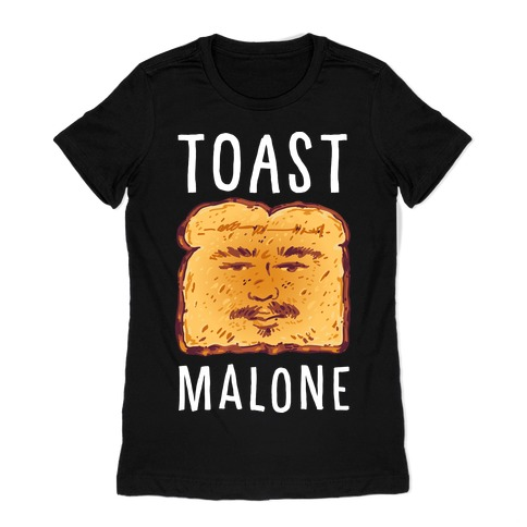 Toast Malone Womens T-Shirt