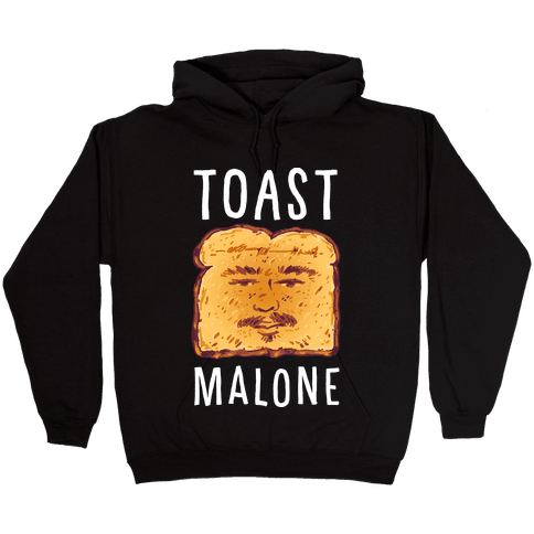 Toast Malone Hooded Sweatshirt