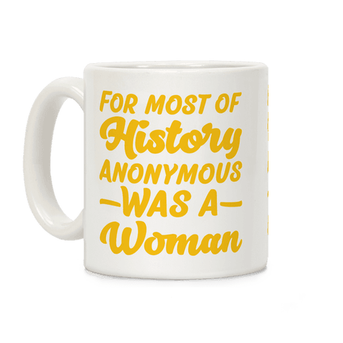 For Most of History Anonymous Was A Woman Coffee Mug
