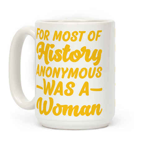 For Most of History Anonymous Was A Woman