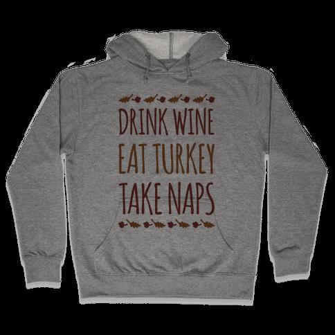 Drink Wine Eat Turkey Take Naps Hooded Sweatshirt