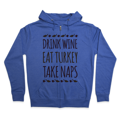 Drink Wine Eat Turkey Take Naps Zip Hoodie