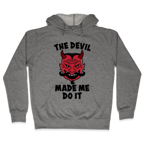 The Devil Made Me Do It Hooded Sweatshirt