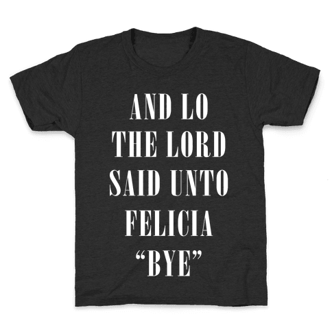 And Lo The Lord Said Unto Felicia Kids T-Shirt