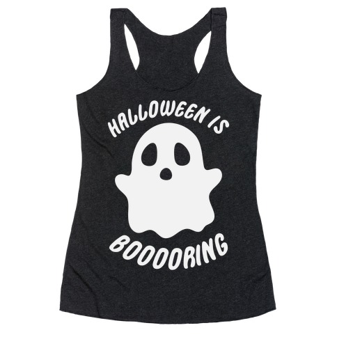 Halloween is Boo-ring Racerback Tank Top