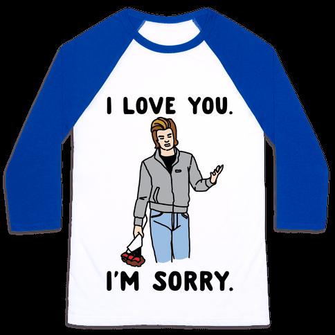 I Love You I'm Sorry Parody Baseball Tee