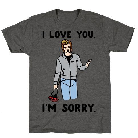 I Love You I'm Sorry Parody T-Shirt