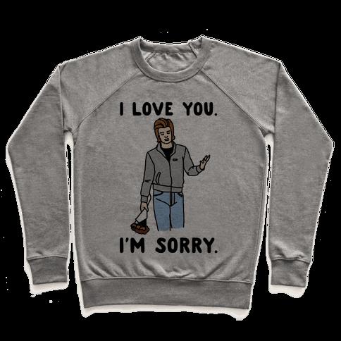 I Love You I'm Sorry Parody Pullover