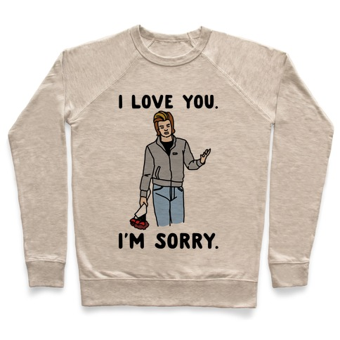 I Love You I'm Sorry Parody Pullover
