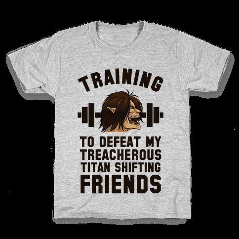 Training to Defeat My Treacherous Titan shifting Friends Kids T-Shirt