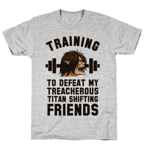 Training to Defeat My Treacherous Titan shifting Friends Mens T-Shirt