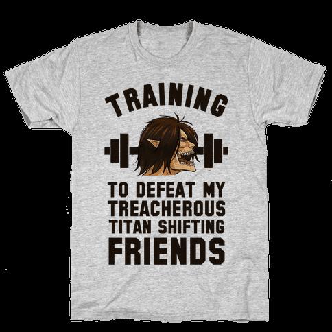 Training to Defeat My Treacherous Titan shifting Friends Mens T-Shirt