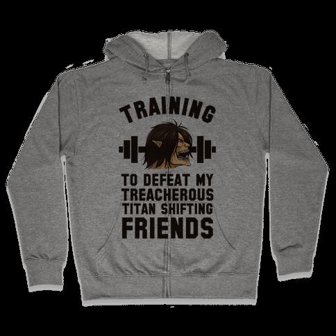 Training to Defeat My Treacherous Titan shifting Friends Zip Hoodie