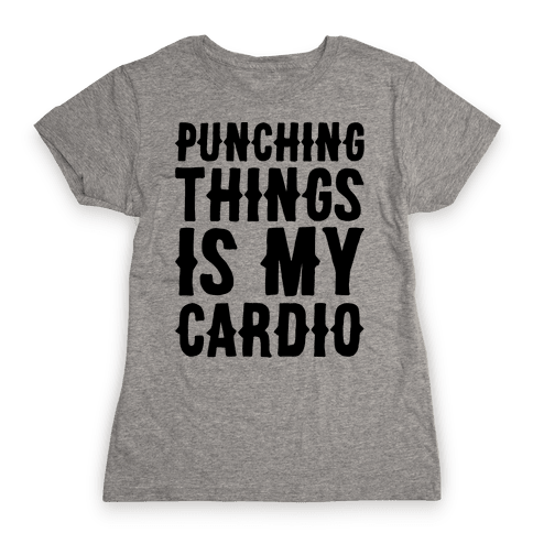 Punching Things Is My Cardio Womens T-Shirt
