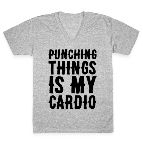 Punching Things Is My Cardio V-Neck Tee Shirt
