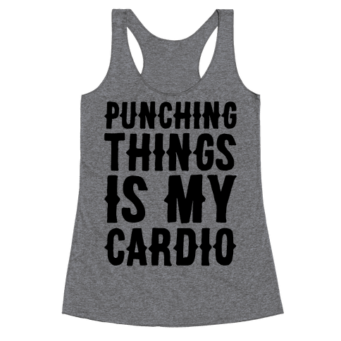 Punching Things Is My Cardio Racerback Tank Top