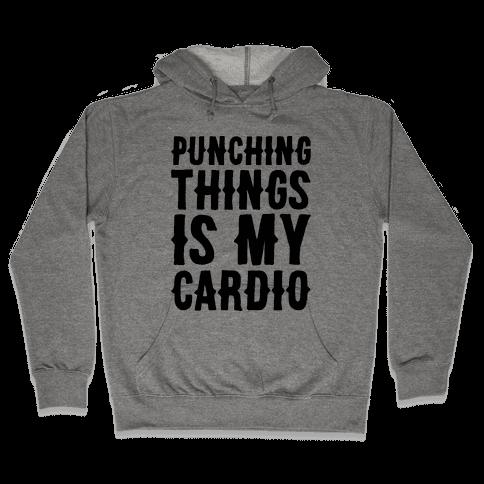 Punching Things Is My Cardio Hooded Sweatshirt