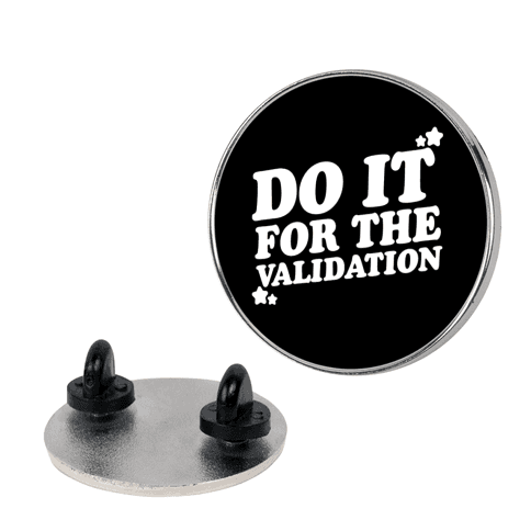 Do It For The Validation  pin