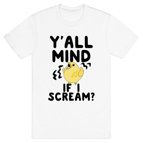 Y'all Mind if I Scream? (Bird) T-Shirt