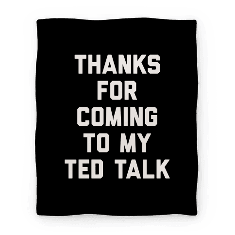 Thanks For Coming To My Ted Talk Blanket