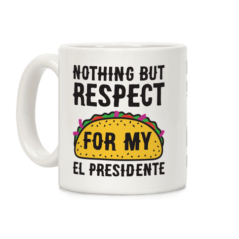 Nothing But Respect For My El Presidente Taco Coffee Mug