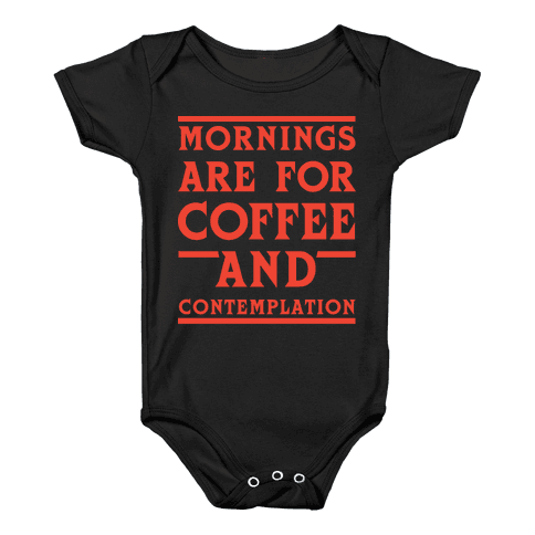 Morning Are For Coffee And Contemplation Baby Onesy