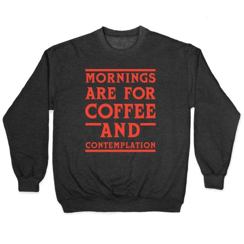 Morning Are For Coffee And Contemplation Crewneck Sweatshirt Lookhuman