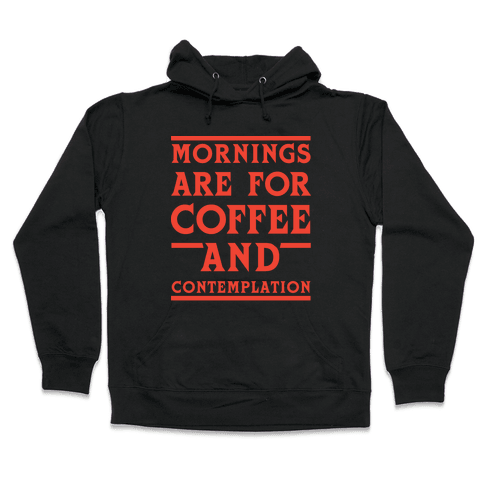 Morning Are For Coffee And Contemplation Hooded Sweatshirt