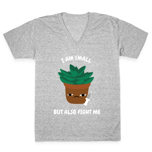 I Am Small But Also Fight Me (Succulent) V-Neck Tee Shirt