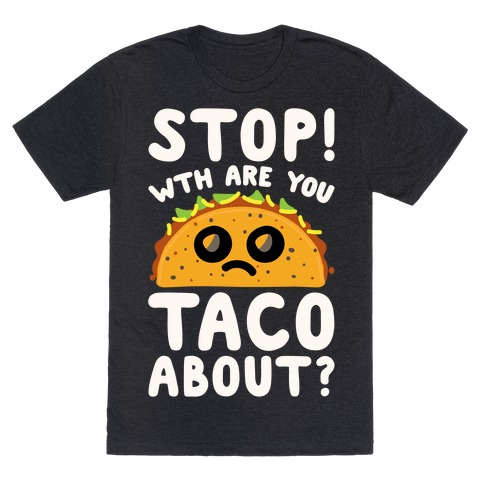 Stop WTH Are You Taco About Parody White Print T-Shirt
