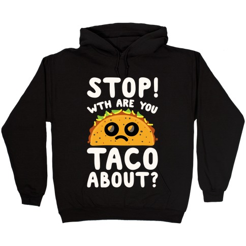 Stop WTH Are You Taco About Parody White Print Hooded Sweatshirt
