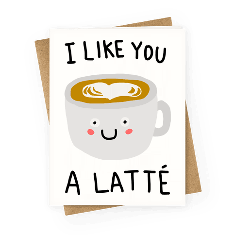 I Like You A Latte Greeting Card