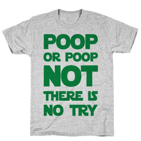 Poop Or Poop Not There Is No Try T-Shirt