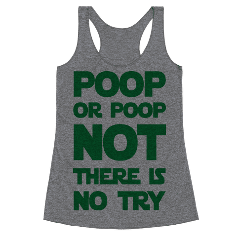 Poop Or Poop Not There Is No Try Racerback Tank Top