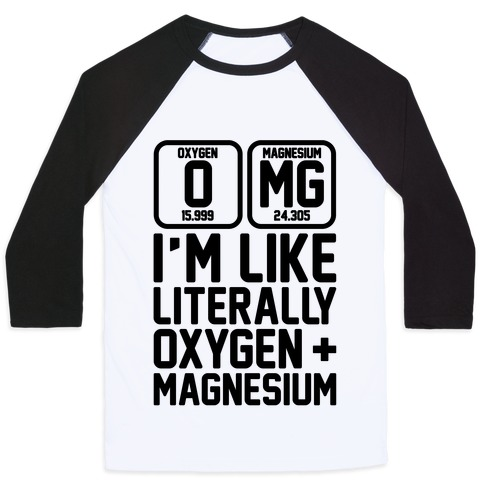 OMG I'm Like Literally Oxygen and Magnesium Baseball Tee