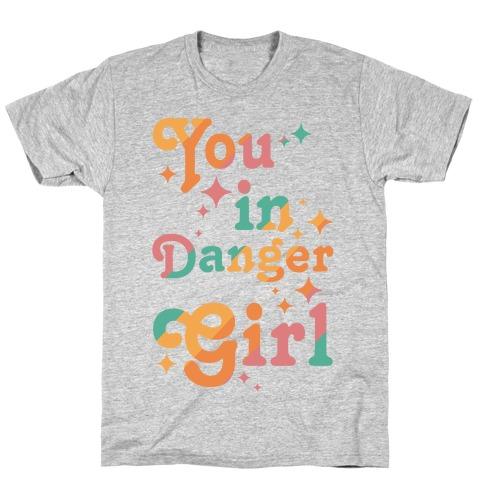 You in Danger Girl T-Shirt