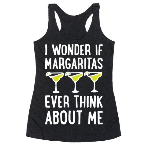 I Wonder If Margaritas Ever Think About Me Racerback Tank Top