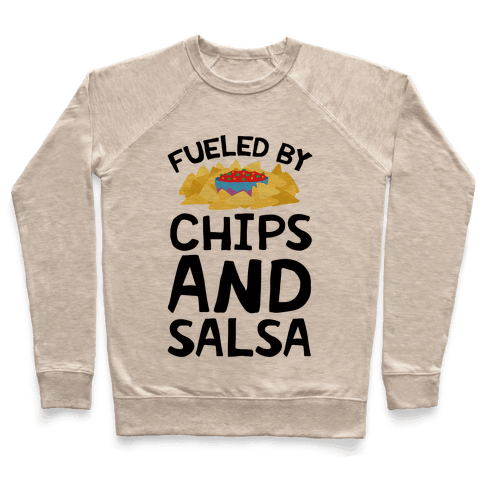 Fueled By Chips And Salsa Pullover
