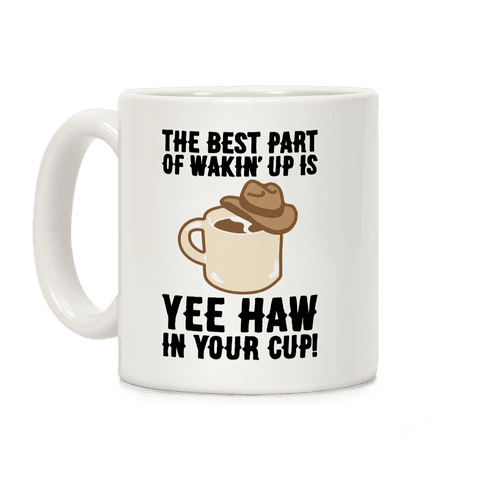 The Best Part of Wakin' Up Is Yee Haw In Your Cup Parody Coffee Mug