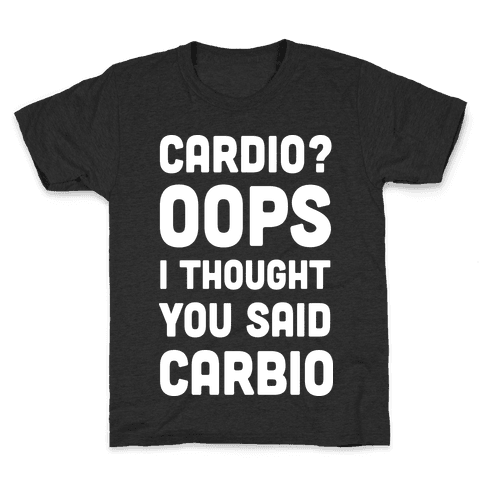 Cardio Oops I Thought You Said Carbio Kids T-Shirt