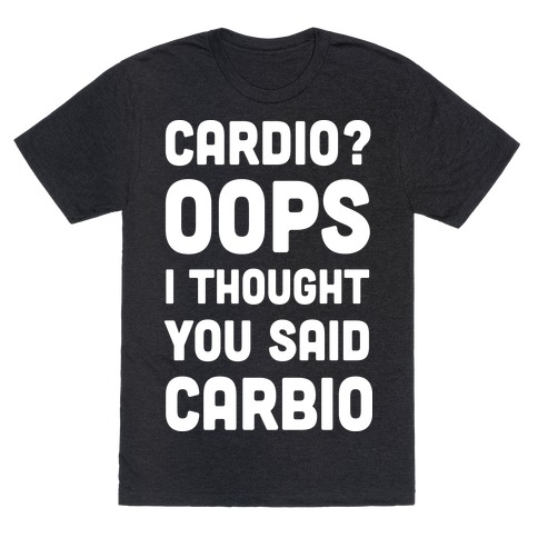 Cardio Oops I Thought You Said Carbio Mens T-Shirt