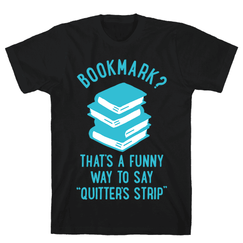 Bookmark? Quitter's Strip Mens T-Shirt