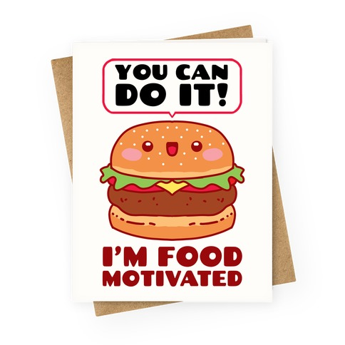 I'm Food Motivated Greeting Card