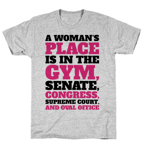 A Woman's Place Is In The Gym Senate Congress Supreme Court and Oval Office Mens T-Shirt